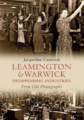 Leamington and Warwick Disappearing Industries From Old Photographs - From Old Photographs (Paperback)
