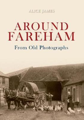 Around Fareham From Old Photographs - From Old Photographs (Paperback)