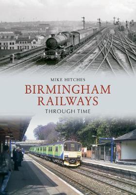 Birmingham Railways Through Time - Through Time (Paperback)