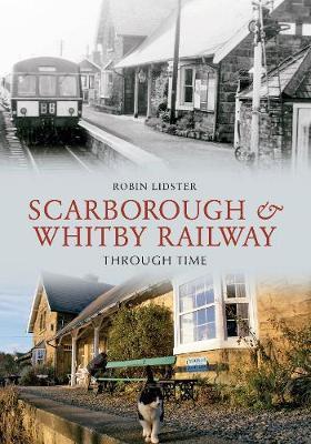 Scarborough and Whitby Railway Through Time - Through Time (Paperback)