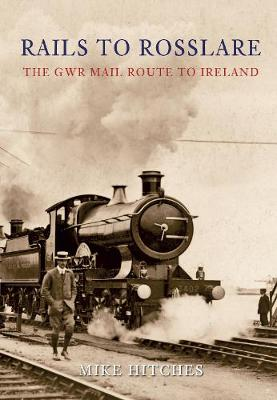 Rails to Rosslare: The GWR Mail Route to Ireland (Paperback)