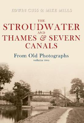 The Stroudwater and Thames and Severn Canals From Old Photographs Volume 2 - From Old Photographs (Paperback)