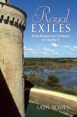 Royal Exiles: From Richard the Lionheart to Charles II (Paperback)