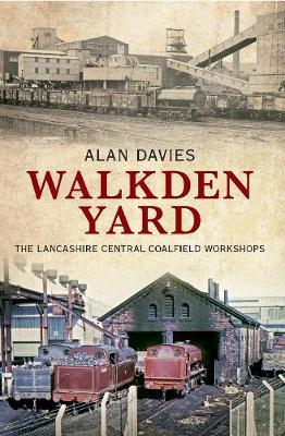 Walkden Yard: The Lancashire Central Coalfield Workshops (Paperback)