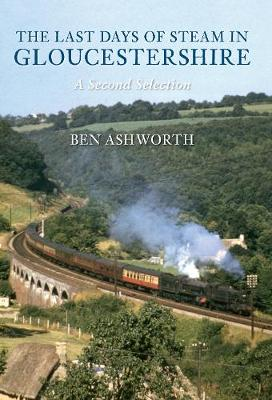 The Last Days of Steam in Gloucestershire A Second Selection - The Last Days of Steam in ... (Paperback)