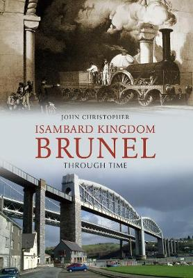 Isambard Kingdom Brunel Through Time - Through Time (Paperback)