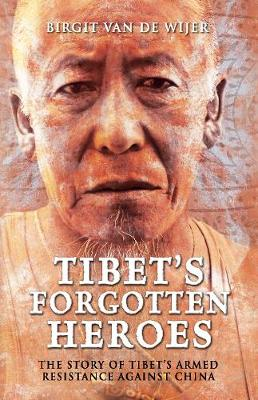Tibet's Forgotten Heroes: The Story of Tibet's Armed Resistance Against China (Hardback)