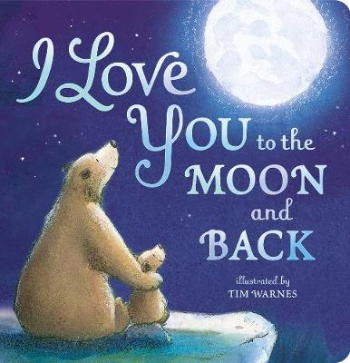 I Love You To The Moon And Back by Little Tiger Press, Tim Warnes    Waterstones
