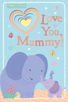 Love You, Mummy! - To Baby With Love
