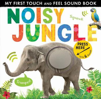 Noisy Jungle - My First Touch and Feel Sound Book