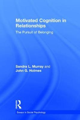 Motivated Cognition in Relationships: The Pursuit of Belonging - Essays in Social Psychology (Hardback)