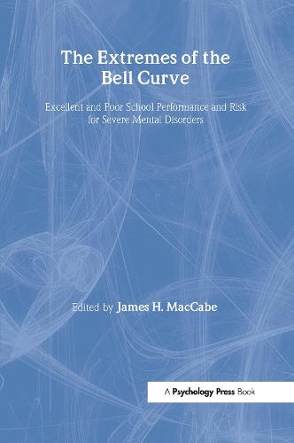 The Extremes of the Bell Curve: Excellent and Poor School Performance and Risk for Severe Mental Disorders - Maudsley Series (Hardback)