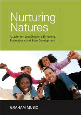 Nurturing Natures: Attachment and Children's Emotional, Sociocultural and Brain Development (Hardback)