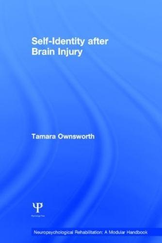 Self-Identity after Brain Injury - Neuropsychological Rehabilitation: A Modular Handbook (Hardback)