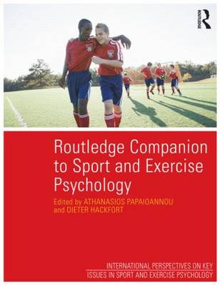 Routledge Companion to Sport and Exercise Psychology: Global perspectives and fundamental concepts - Key Issues in Sport and Exercise Psychology (Hardback)