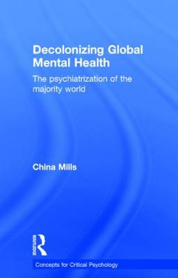 Decolonizing Global Mental Health: The psychiatrization of the majority world - Concepts for Critical Psychology (Hardback)