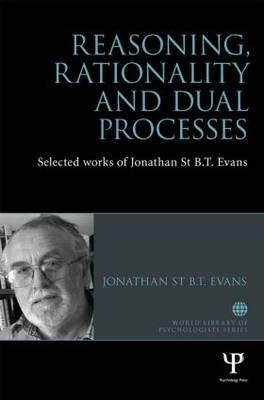 Reasoning, Rationality and Dual Processes: Selected works of Jonathan St B.T. Evans - World Library of Psychologists (Hardback)