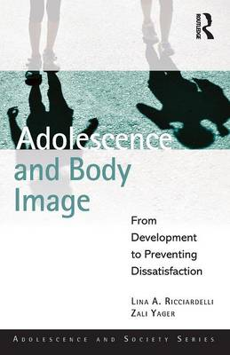 Adolescence and Body Image: From Development to Preventing Dissatisfaction - Adolescence and Society (Paperback)