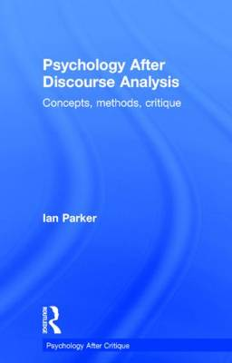 Psychology After Discourse Analysis: Concepts, methods, critique - Psychology After Critique (Hardback)