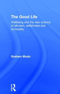 The Good Life: Wellbeing and the new science of altruism, selfishness and immorality (Hardback)