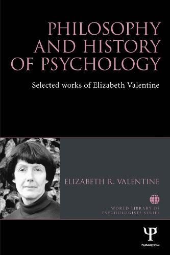 Philosophy and History of Psychology: Selected works of Elizabeth Valentine - World Library of Psychologists (Hardback)