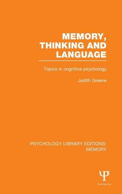 Memory, Thinking and Language (PLE: Memory): Topics in Cognitive Psychology - Psychology Library Editions: Memory (Hardback)
