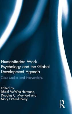 Humanitarian Work Psychology and the Global Development Agenda: Case studies and interventions (Hardback)