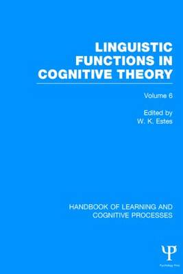 Handbook of Learning and Cognitive Processes (Volume 6): Linguistic Functions in Cognitive Theory - Handbook of Learning and Cognitive Processes (Hardback)