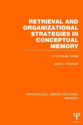 Retrieval and Organizational Strategies in Conceptual Memory (PLE: Memory): A Computer Model - Psychology Library Editions: Memory (Hardback)