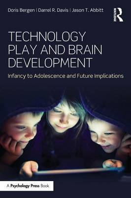 Technology Play and Brain Development: Infancy to Adolescence and Future Implications (Paperback)
