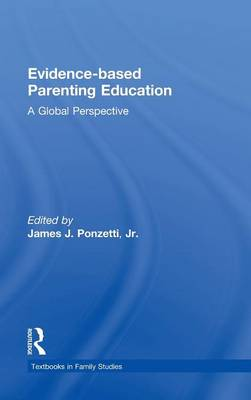 Evidence-based Parenting Education: A Global Perspective - Textbooks in Family Studies (Hardback)