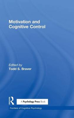 Motivation and Cognitive Control - Frontiers of Cognitive Psychology (Hardback)