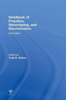 Handbook of Prejudice, Stereotyping, and Discrimination: 2nd Edition (Hardback)