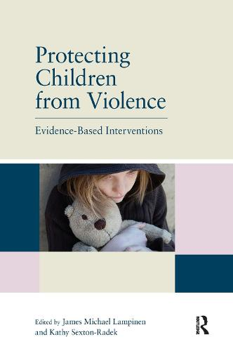 Protecting Children from Violence: Evidence-Based Interventions (Hardback)