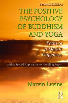The Positive Psychology of Buddhism and Yoga: Paths to A Mature Happiness (Hardback)