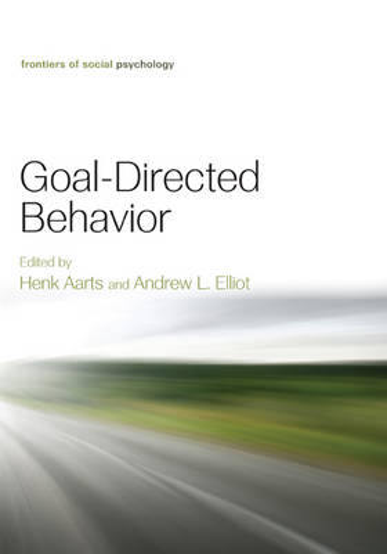 Goal-Directed Behavior - Frontiers of Social Psychology (Hardback)