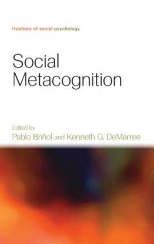 Social Metacognition - Frontiers of Social Psychology (Hardback)