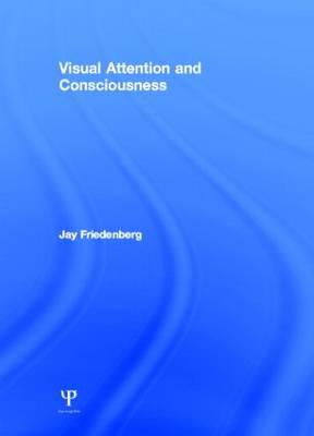 Visual Attention and Consciousness (Hardback)