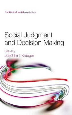 Social Judgment and Decision Making - Frontiers of Social Psychology (Hardback)