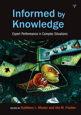 Informed by Knowledge: Expert Performance in Complex Situations - Expertise: Research and Applications Series (Hardback)