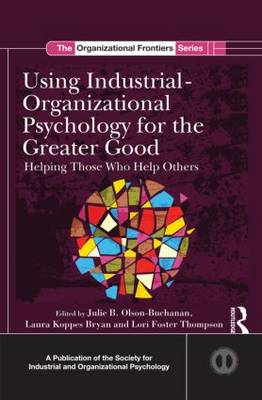 Using Industrial-Organizational Psychology for the Greater Good: Helping Those Who Help Others - SIOP Organizational Frontiers Series (Hardback)
