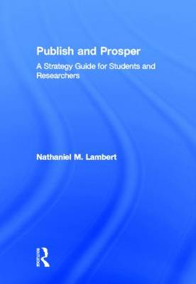 Publish and Prosper: A Strategy Guide for Students and Researchers (Hardback)