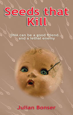 Seeds That Kill: DNA Can be a Good Friend - and a Lethal Enemy... (Paperback)