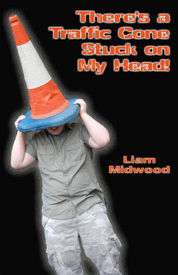 There's a Traffic Cone Stuck on My Head! (Paperback)