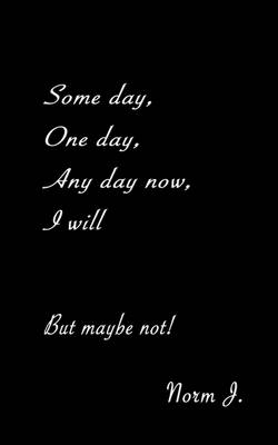 Some Day, One Day, Any Day Now, I Will (Paperback)