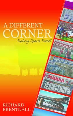 A Different Corner: Exploring Spanish Football (Paperback)