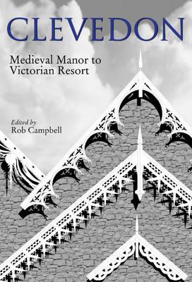 Clevedon: Medieval Manor to Victorian Resort (Hardback)