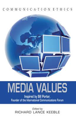 Media Values: Inspired by Bill Porter, Founder of the International Communications Forum - Communication Ethics 6 (Hardback)