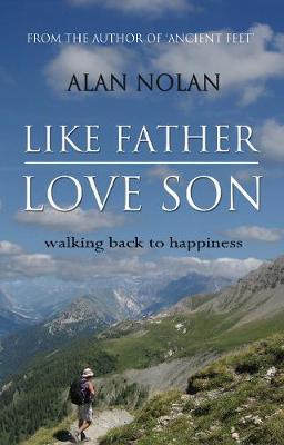 Like Father, Love Son: Walking back to happiness (Hardback)