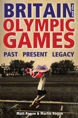Britain and the Olympic Games: Past, Present, Legacy (Hardback)